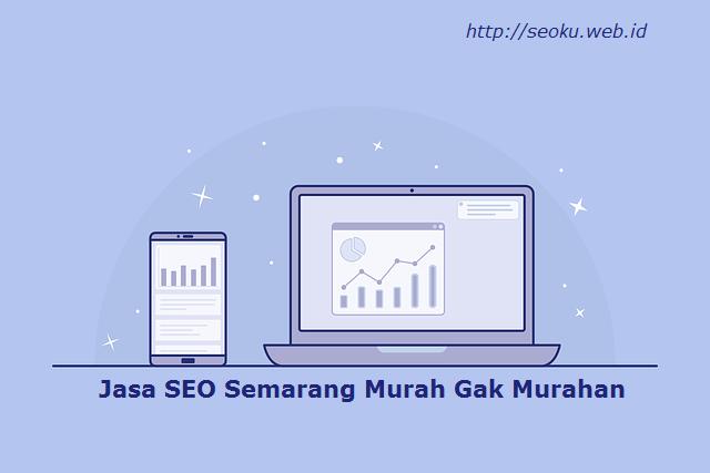 Jasa SEO Semarang Murah Gak Murahan
